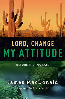Lord, Change My Attitude: Before It's Too Late, James MacDonald, Good Book