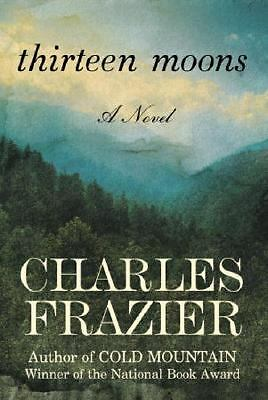 Thirteen Moons: A Novel by Charles Frazier