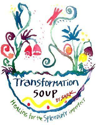 Transformation Soup: Healing for the Splendidly Imperfect, SARK, Good Book