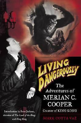 Living Dangerously: The Adventures of Merian C. Cooper, Creator of King Kong by