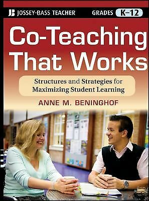 Co-Teaching That Works: Structures and Strategies for Maximizing Student Learni