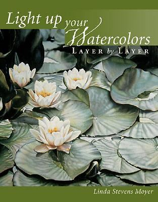Light Up Your Watercolors Layer by Layer, Moyer, Linda, Good Book