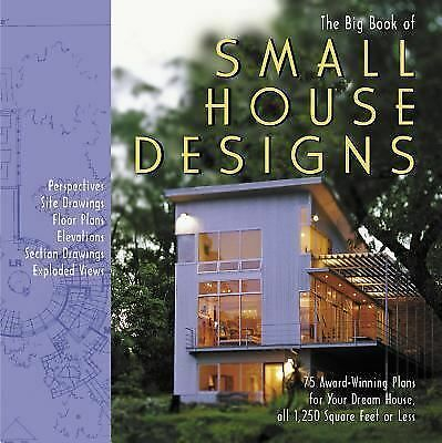 The Big Book of Small House Designs: 75 Award-Winning Plans for Your Dream House