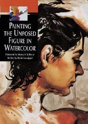 Painting the Unposed Figure in Watercolor by Sanmiguel, David