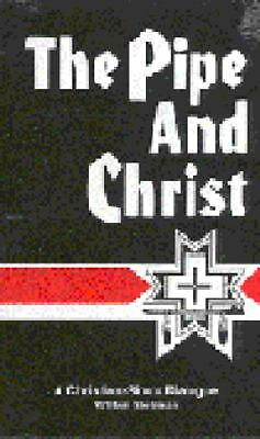 The Pipe and Christ: A Christian-Sioux Dialogue by Stolzman, William