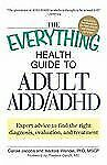 The Everything Health Guide to Adult ADD/ADHD: Expert advice to find the right d