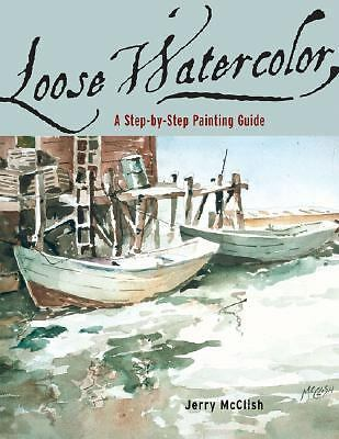 Loose Watercolor: A Step-by-Step Painting Guide by Jerry McClish