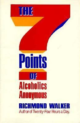 The 7 Points of Alcoholics Anonymous by Walker, Richmond