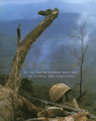 Requiem: By the Photographers Who Died in Vietnam and Indochina by