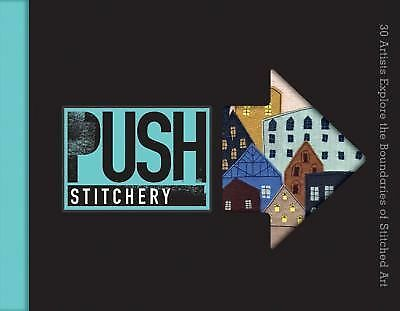 PUSH Stitchery: 30 Artists Explore the Boundaries of Stitched Art (PUSH Series)