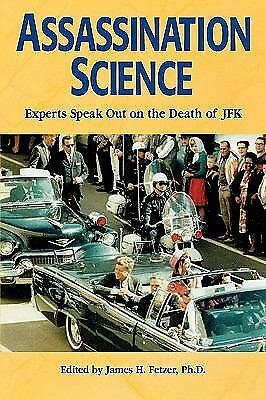 Assassination Science : Experts Speak Out on the Death of JFK by Fetzer, James