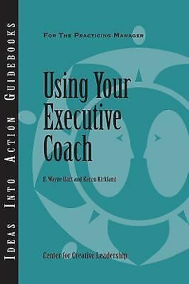 Using Your Executive Coach by Center for Creative Leadership (CCL), Hart, Wayne