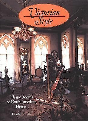 Victorian Style: Classic Homes Of North America by Cheri Y. Gay