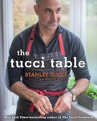 The Tucci Table: Cooking With Family and Friends by Tucci, Stanley, Blunt, Feli