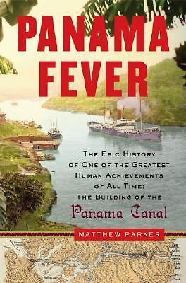 Panama Fever: The Epic Story of One of the Greatest Human Achievements of All Ti