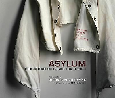 Asylum: Inside the Closed World of State Mental Hospitals by Payne, Christopher