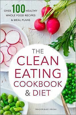 The Clean Eating Cookbook & Diet: Over 100 Healthy Whole Food Recipes & Meal Pla