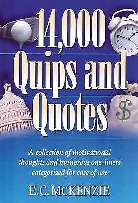 14.000 Quips and Quotes: A Collection of Motivational Thoughts and Humorous One-