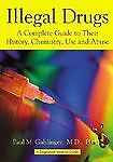 Illegal Drugs: A Complete Guide to Their History, Chemistry, Use and Abuse (The
