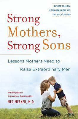 Strong Mothers, Strong Sons: Lessons Mothers Need to Raise Extraordinary Men by
