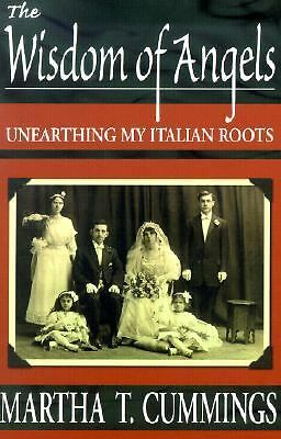 Wisdom of Angels: Unearthing My Italian Roots by Cummings, Martha T.