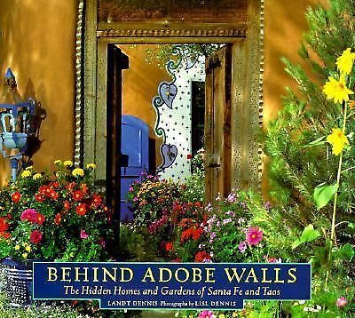 Behind Adobe Walls: The Hidden Homes and Gardens of Santa Fe and Taos by Landt