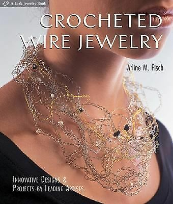 Crocheted Wire Jewelry: Innovative Designs & Projects by Leading Artists, Fisch,