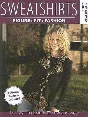 Sweatshirts: 15+ Stylish Designs to Sew and Wear, Quarterman, Debra, Good Book