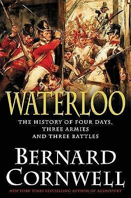 Waterloo: The History of Four Days, Three Armies, and Three Battles by Cornwell