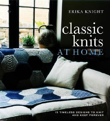 Classic Knits at Home: 15 Timeless Designs to Knit and Keep Forever, Knight, Eri