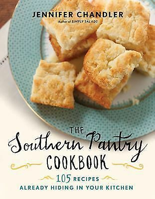 The Southern Pantry Cookbook: 105 Recipes Already Hiding in Your Kitchen, Chandl