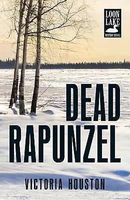 Dead Rapunzel (Loon Lake Mysteries) by Houston, Victoria