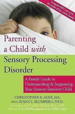 Parenting a Child with Sensory Processing Disorder: A Family Guide to Understand