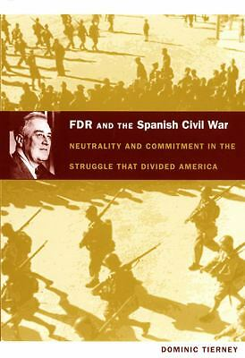 FDR and the Spanish Civil War: Neutrality and Commitment in the Struggle that Di