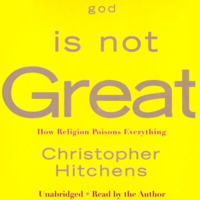 God Is Not Great: How Religion Poisons Everything, Christopher Hitchens, Very Go