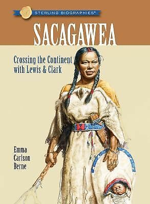 Sterling Biographies®: Sacagawea: Crossing the Continent with Lewis & Clark, Ber