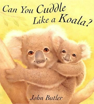 Can You Cuddle Like a Koala? by Butler, John
