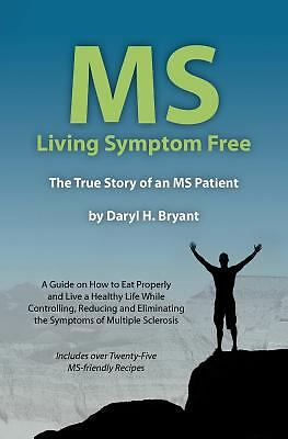 MS - Living Symptom Free: The True Story of an MS Patient: A Guide on How to Eat