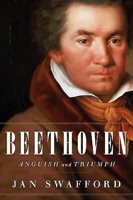 Beethoven: Anguish and Triumph by Swafford, Jan