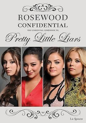 Rosewood Confidential: The Unofficial Companion to Pretty Little Liars by Spenc