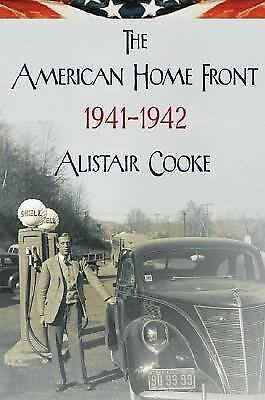 The American Home Front: 1941-1942, Cooke, Alistair, Very Good Book