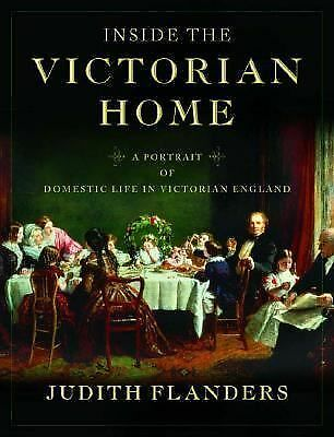 Inside the Victorian Home: A Portrait of Domestic Life in Victorian England, Jud