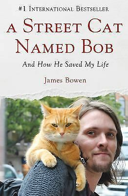 A Street Cat Named Bob: And How He Saved My Life, Bowen, James, Good Book