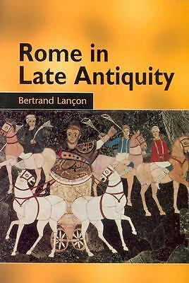 Rome in Late Antiquity: AD 312 - 609 by Lançon, Bertrand