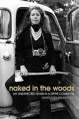Naked in the Woods: My Unexpected Years in a Hippie Commune, Grundstein, Margare
