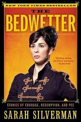 The Bedwetter: Stories of Courage, Redemption, and Pee, Silverman, Sarah, Good B