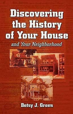 Discovering the History of Your House: And Your Neighborhood, Betsy J. Green, Go