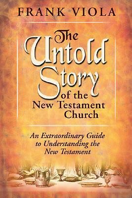 The Untold Story of the New Testament Church: An Extraordinary Guide to Understa