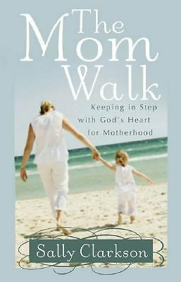 The Mom Walk: Keeping in Step with God's Heart for Motherhood, Sally Clarkson, V