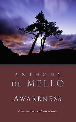 Awareness: The Perils and Opportunities of Reality by Anthony De Mello